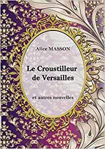 «Le croustilleur de Versailles» par Alice Masson