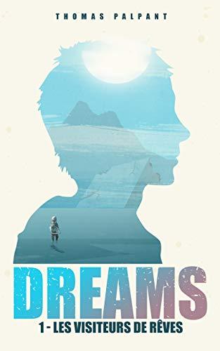 «Dreams : les visiteurs de rêves» (t1) par Thomas Palpant
