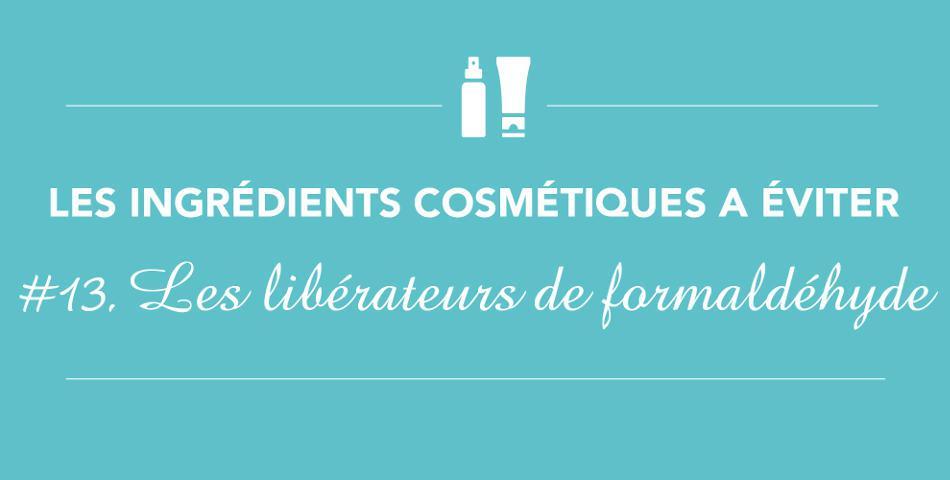 Les liberateurs de formol sont cancerigenes, il est preferable de les eviter dans les produits cosmetiques