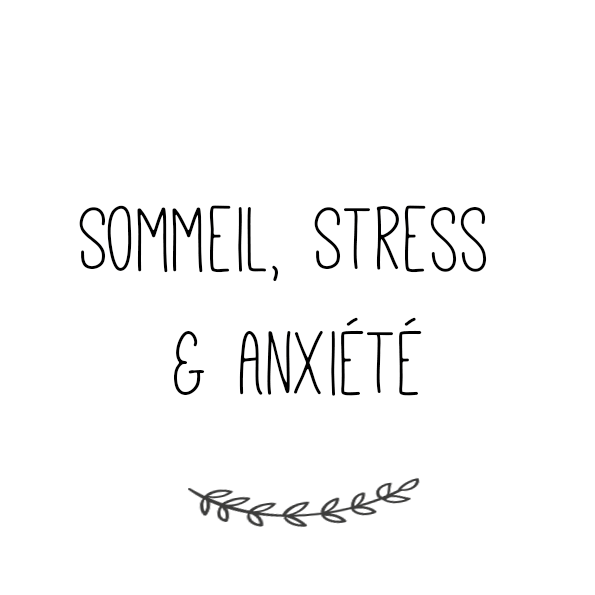 Sommeil, Stress & Anxiété