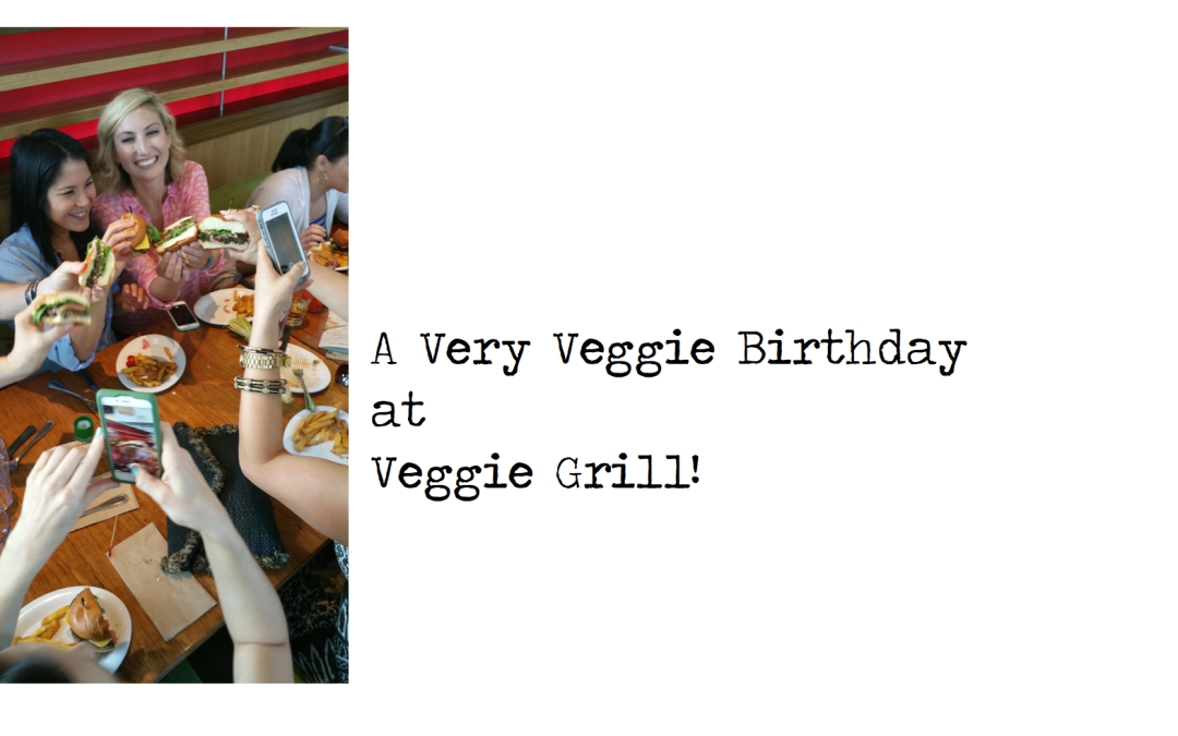 A Very Veggie Birthday at Veggie Grill