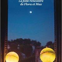 La folle rencontre de Flora et Max - Martin Page et Coline Pierré
