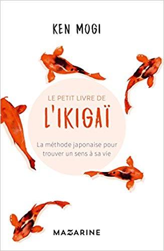 Le Petit Livre de l'Ikigai Ken Mogi