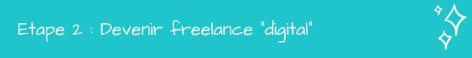 Digital Nomad Etape 2 : Devenir freelance digital