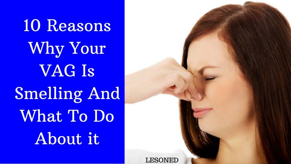 10 reasons why your vagina is smelling and what to do about it