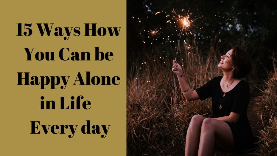 How to be Happy: 15 Ways How You can be Happy Alone in Life Every day