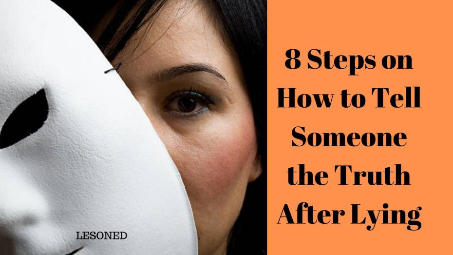 8 steps on how to tell the truth to someone after lying to them