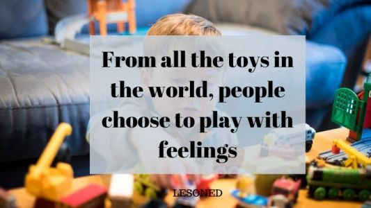 from all the toys in the world, people choose to play with feelings