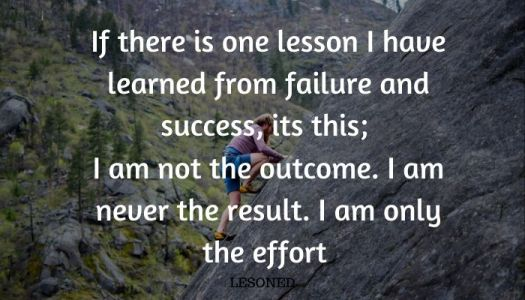 if there is one lesson I have learned from failure and success, its this; I am not the outcome. I am never the result. I am only the effort