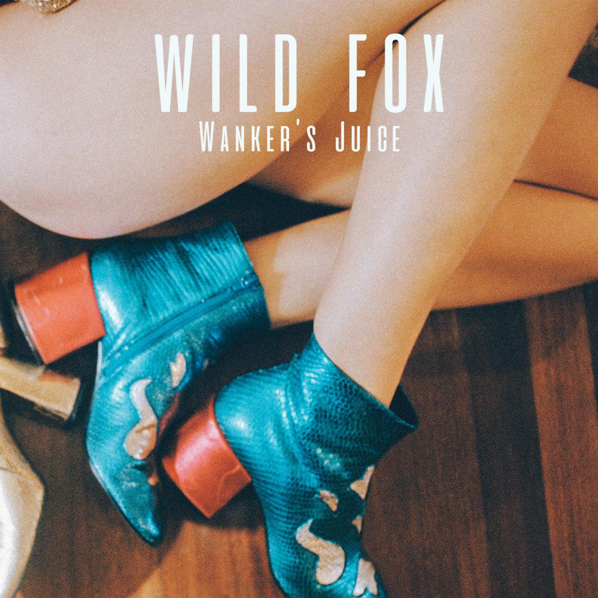 Wild Fox - Wanker's Juice - Les Oreilles Curieuses