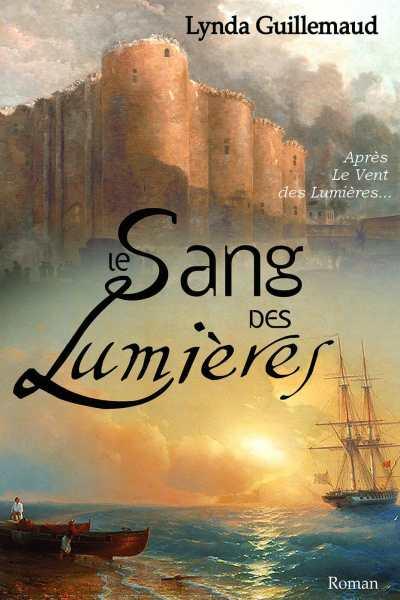 Couverture Le Sang des Lumières suite Le Vent des Lumières Lynda Guillemaud romancière roman historique