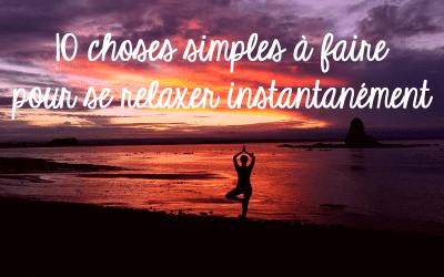10 choses simples à faire pour se relaxer instantanément