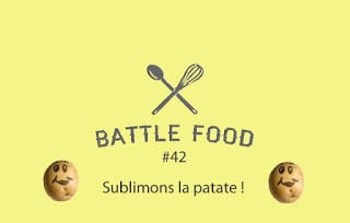 Battle food 42 : sublimons la patate