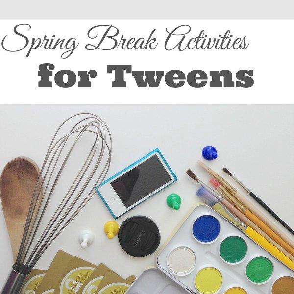 Ideas for Spring Break Activities for Tweens