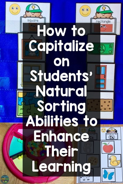 How to Capitalize on Students' Natural Sorting Abilities to Enhance Their Learning