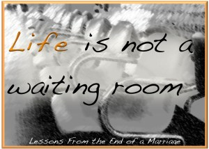 life is not a waiting room