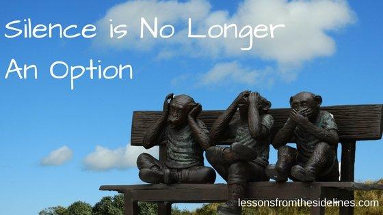 Silence is No Longer An Option