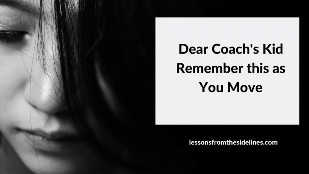 dear coachs kid remember this when you move