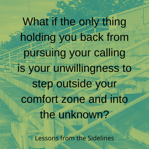 What if the only thing holding you back from pursuing your calling is your unwillingness to step outside your comfort zone into the unknown?