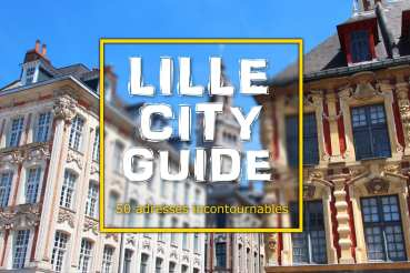 Lille City Guide : 50 adresses incontournables