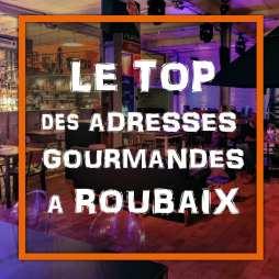 Le Top des Adresses Gourmandes à Roubaix