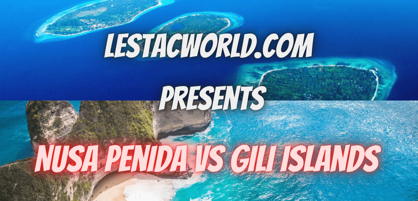 Read more about the article Which is Better Gili Island or Nusa Penida Island ?