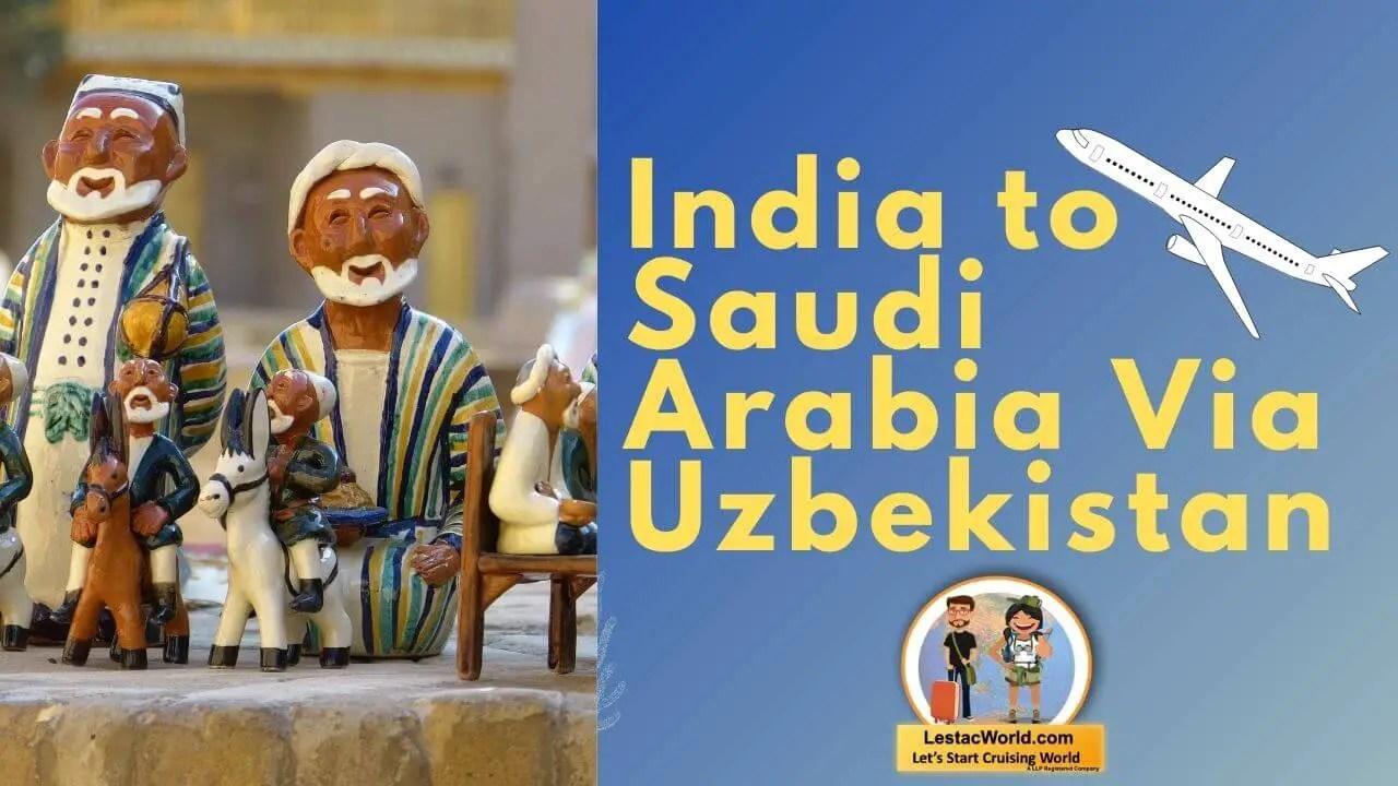 You are currently viewing India to Saudi Arabia via Uzbekistan