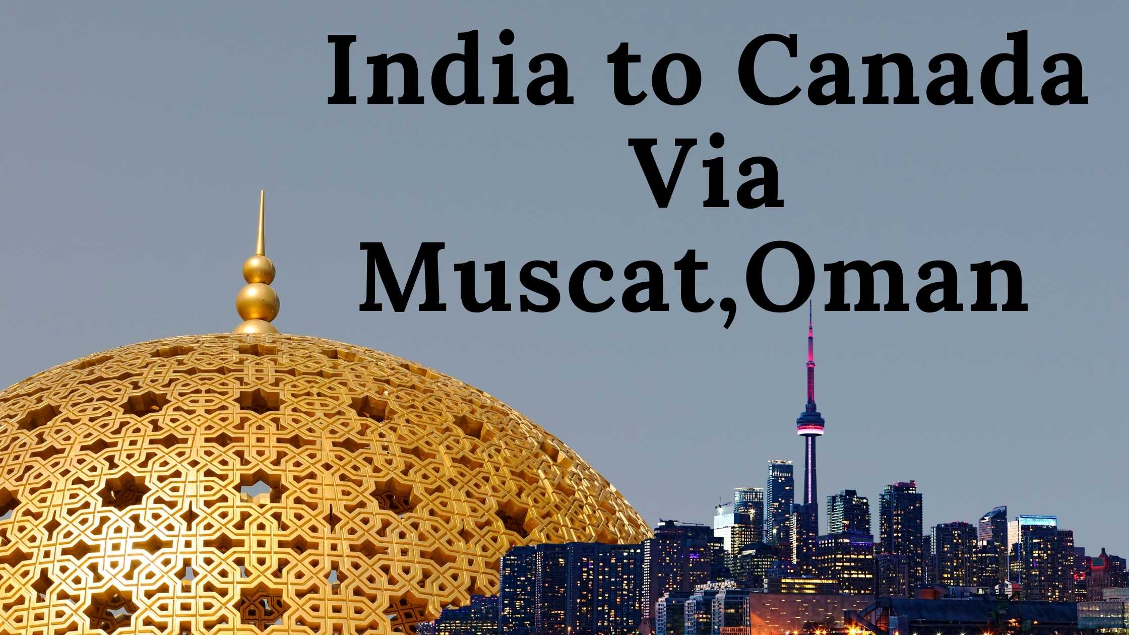 Read more about the article India to Canada Via Muscat, Oman