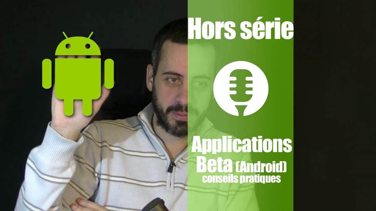 Applications Beta sous Android ? Conseils pratiques.