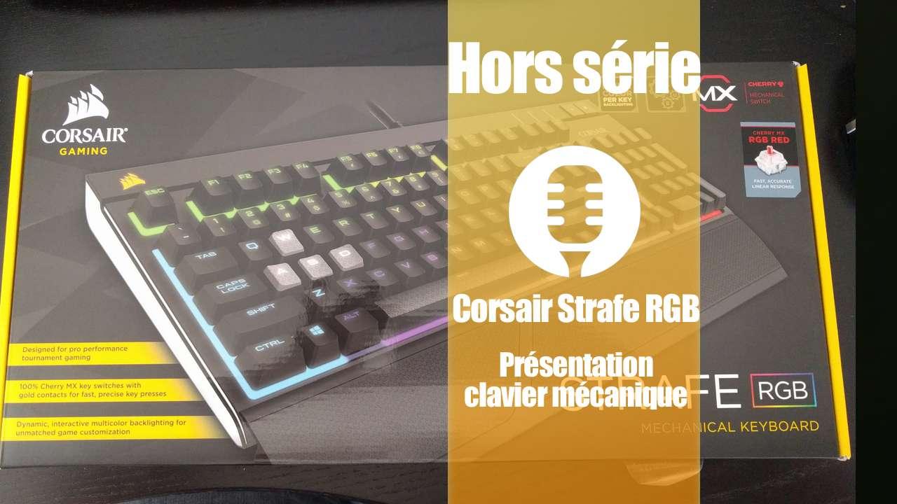 Corsair Strafe RGB – Cherry MX Red (Présentation)