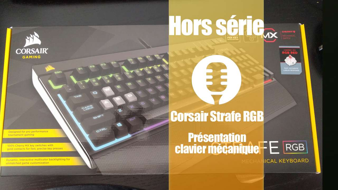 Corsair Strafe RGB – Cherry MX Red (Présentation)