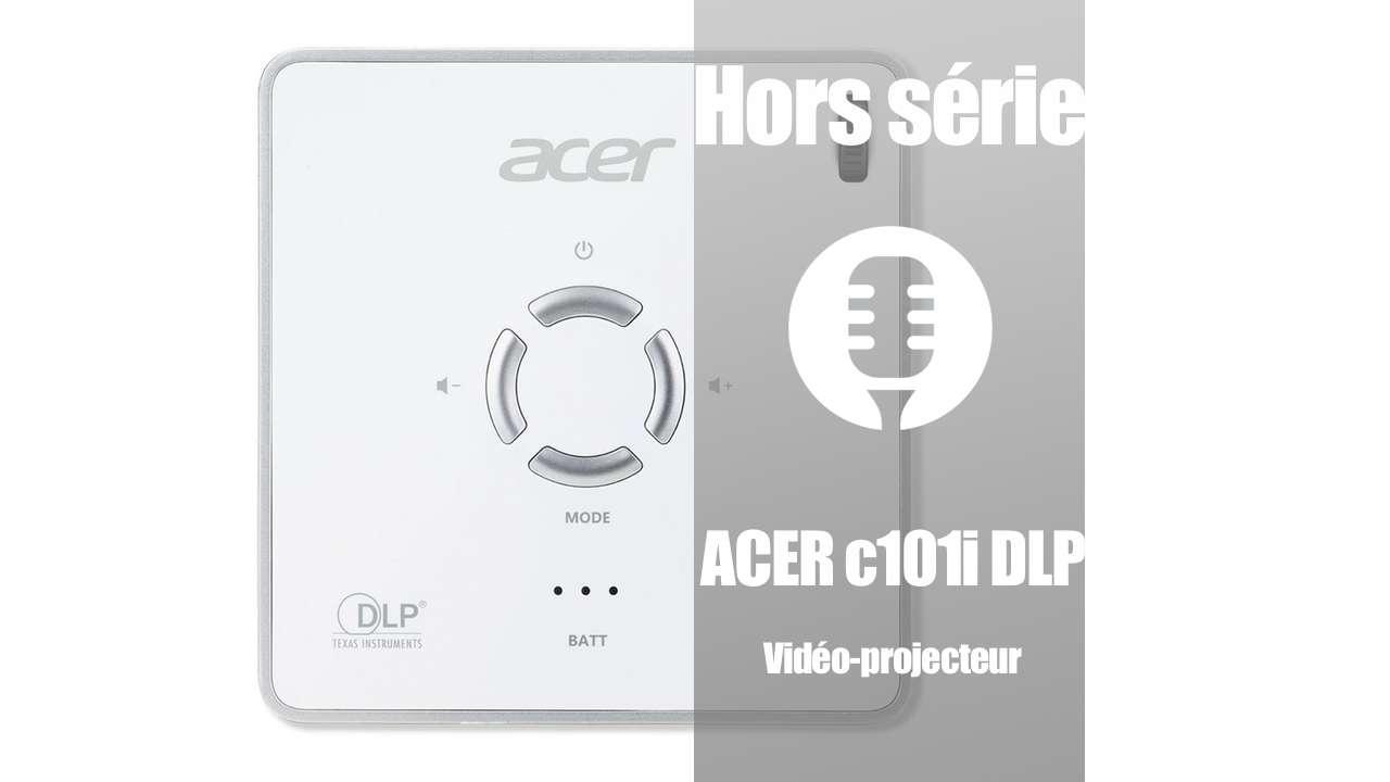 Hors série: Vidéo projecteur Acer c101i DLP (présentation)