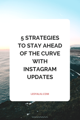 5 Strategies To Stay Ahead Of The Curve with Instagram Updates