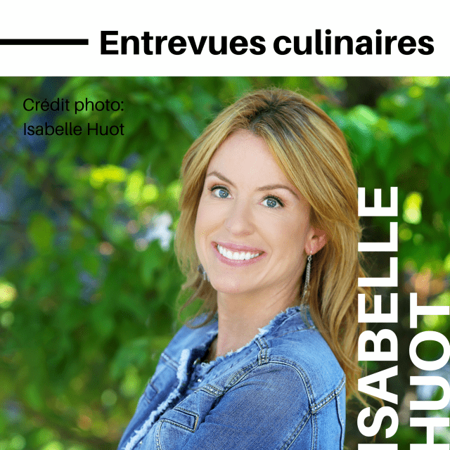 Entrevues culinaires-Isabelle Huot
