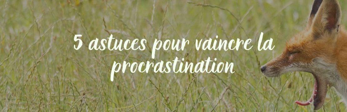 5 astuces pour vaincre la procrastination