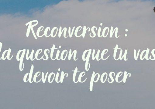 Reconversion : la question que tu vas devoir te poser
