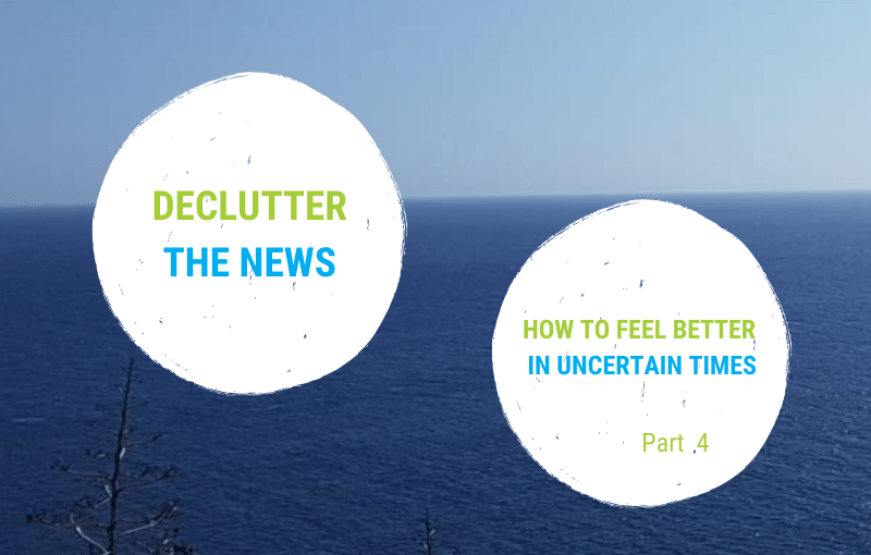 How to declutter the news – How-to-feel-better Series – Part 4