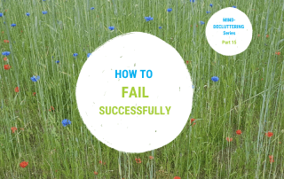 The Mind-Decluttering Series - Part 15 - How to fail successfully