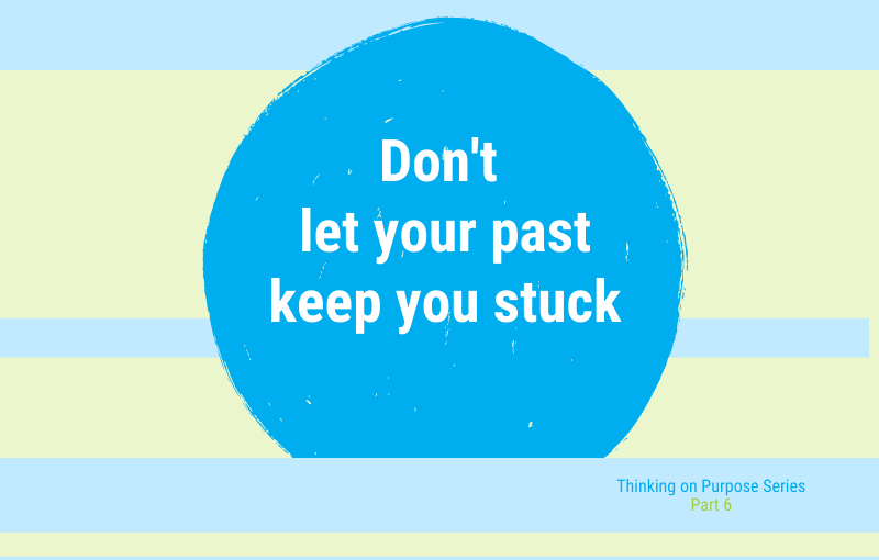 Getting unstuck – Let go of the past and focus on the future