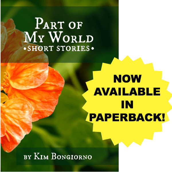 Kim Bongiorno Book PART OF MY WORLD SHORT STORIES now in paperback @LetMeStart @TheKimBongiorno