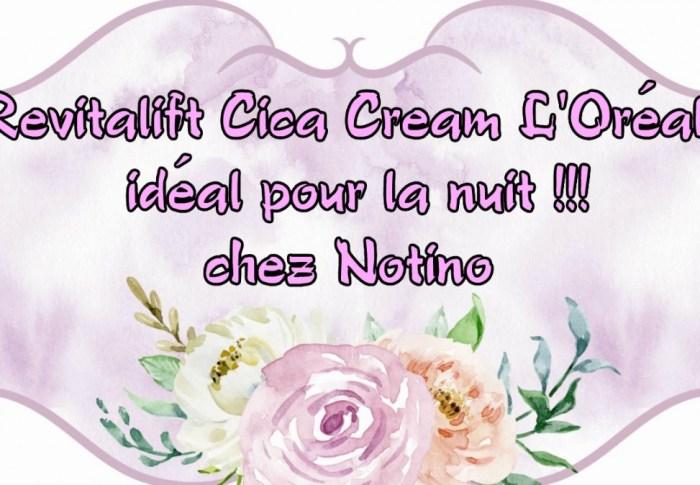 Revitalift Cica Cream l'Oréal, idéal pour la nuit chez Notino !!
