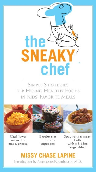 The Sneaky Chef: Simple Strategies for Hiding Healthy Foods in Kids' Favorite Meals (Paperback) by Missy Chase Lapine