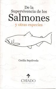Cecilia Sepúlveda, De la supervivencia de los salmones y otras especies. Chiado Editorial, Lisboa, 2017.