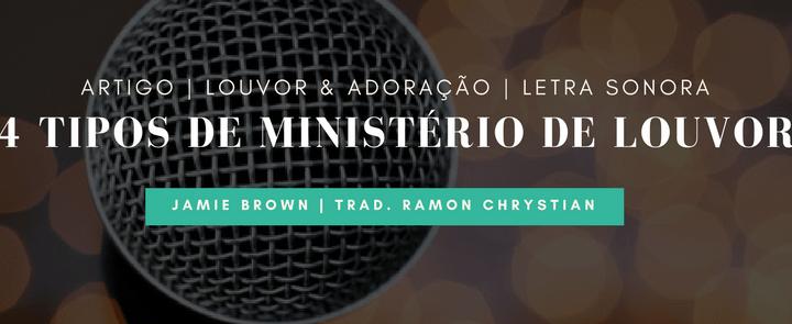 4 tipos de ministérios de louvor