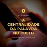 #14 A centralidade da palavra no culto – Podcast