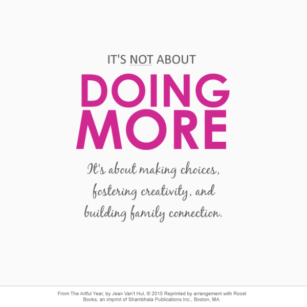 It's not about doing more. It's about making choices, fostering creativity, and building family connection. - Jean Van't Hul