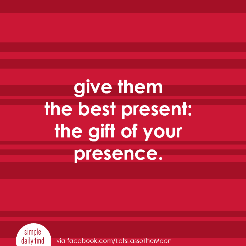 give your family the best present: the gift of your presence. #christmas #quotes #slowliving *love this post!