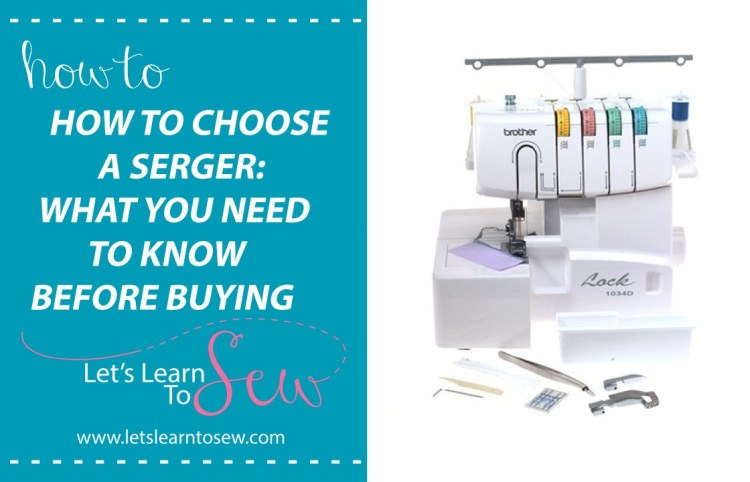 How To Choose A Serger: What You Ned To Know Before Buying