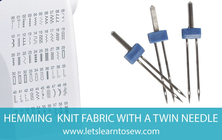 How to Hem Knit Fabric with a Twin Needle - Let's Learn To Sew