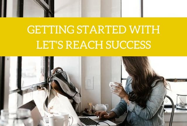 new to letsreachsuccess first steps